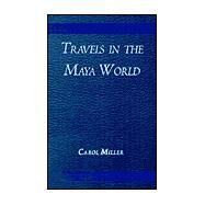 Travels in the Maya World by Miller, Carol, 9780738819723