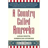 A Country Called Amreeka; Arab Roots, American Stories by Alia Malek, 9781416589723