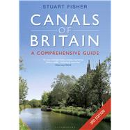 The Canals of Britain The Comprehensive Guide by Fisher, Stuart, 9781472929723