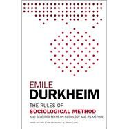 The Rules of Sociological Method And Selected Texts on Sociology and its Method by Durkheim, Emile; Lukes, Steven, 9781476749723