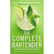 The Complete Bartender: How to Mix Like a Pro by Feller, Robyn M.; Lifshitz, Laura, 9780425279724