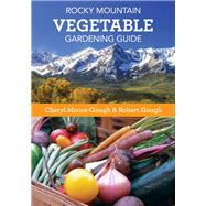 Rocky Mountain Vegetable Gardening Guide by Moore-gough, Cheryl; Gough, Robert, 9781493019724