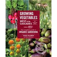 Growing Vegetables West of the Cascades, 35th Anniversary Edition by SOLOMON, STEVEMCSHANE, MARINA, 9781570619724