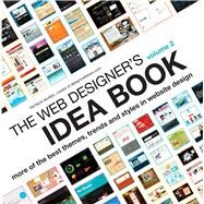 The Web Designer's Idea Book: More Of the Best Themes, Trends and Styles in Website Design by McNeil, Patrick, 9781600619724