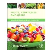 Fruits, Vegetables, and Herbs: Bioactive Foods in Health Promotion by Watson, Ronald Ross, 9780128029725