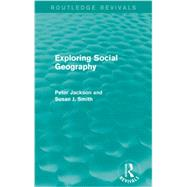 Exploring Social Geography (Routledge Revivals) by Jackson; Peter A., 9780415749725