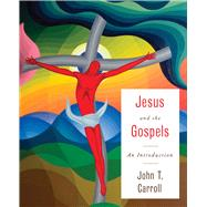 Jesus and the Gospels by Carroll, John T., 9780664239725