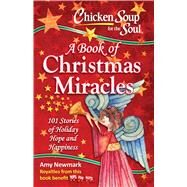 Chicken Soup for the Soul a Book of Christmas Miracles by Newmark, Amy, 9781611599725