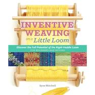 Inventive Weaving on a Little Loom by Mitchell, Syne, 9781603429726