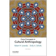 Core Concepts in Cultural Anthropology by Lavenda, Robert H.; Schultz, Emily A., 9780190459727