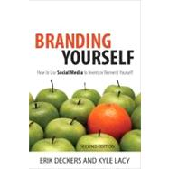 Branding Yourself How to Use Social Media to Invent or Reinvent Yourself by Deckers, Erik; Lacy, Kyle, 9780789749727