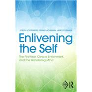 Enlivening the Self: The First Year, Clinical Enrichment, and The Wandering Mind by Lichtenberg; Joseph D., 9781138809727