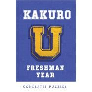 Kakuro U: Freshman Year by Unknown, 9781454929727