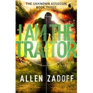 I Am the Traitor by Zadoff, Allen, 9780316199728