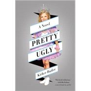 Pretty Ugly A Novel by Butler, Kirker, 9781250049728