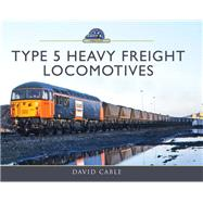 Type 5 Heavy Freight Locomotives by Cable, David, 9781473899728