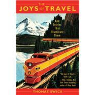 The Joys of Travel by Swick, Thomas, 9781510729728