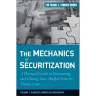 The Mechanics of Securitization A Practical Guide to Structuring and Closing Asset-Backed Security Transactions by Choudhry, Moorad, 9780470609729