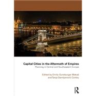 Capital Cities in the Aftermath of Empires: Planning in Central and Southeastern Europe by Gunzburger Makas; Emily, 9781138889729