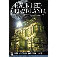 Haunted Cleveland by Richards, Beth A.; Gove, Chuck L., 9781626199729
