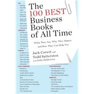 The 100 Best Business Books of All Time by Covert, Jack; Sattersten, Todd; Haldorson, Sally, 9780143109730