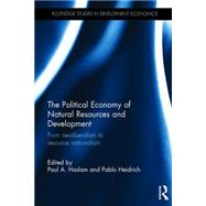 The Political Economy of Natural Resources and Development: From Neoliberalism to Resource Nationalism by Haslam; Paul Alexander, 9781138919730