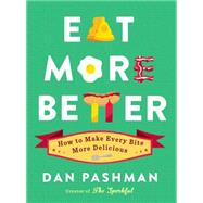 Eat More Better How to Make Every Bite More Delicious by Pashman, Dan; Meyer, Alex Eben, 9781451689730