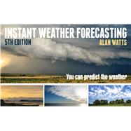 Instant Weather Forecasting You Can Predict the Weather by Watts, Alan, 9781472929730