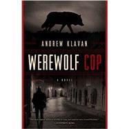 Werewolf Cop by Klavan, Andrew, 9781605989730