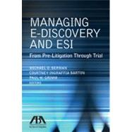 Managing E-Discovery and ESI by Berman, Michael D.; Barton, Courtney Ingraffia; Grimm, Paul W., 9781616329730