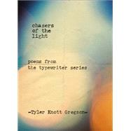 Chasers of the Light: Poems from the Typewriter Series by Gregson, Tyler Knott, 9780399169731