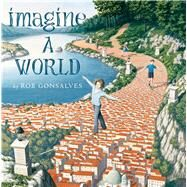 Imagine a World by Gonsalves, Rob, 9781481449731