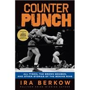 Counterpunch Ali Tyson the Brown Bomber: Ali, Tyson, the Brown Bomber, and Other Stories of the Boxing Ring by Berkow, Ira, 9781600789731