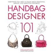 Handbag Designer 101 : Everything You Need to Know about Designing, Making, and Marketing Handbags by Blumenthal, Emily, 9780760339732