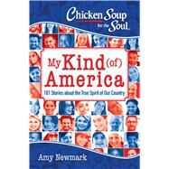 Chicken Soup for the Soul My Kind (of) America by Newmark, Amy, 9781611599732