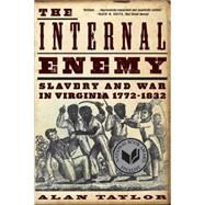 The Internal Enemy: Slavery and War in Virginia, 1772-1832 by Taylor, Alan, 9780393349733