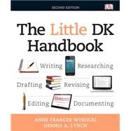 The Little DK Handbook by Wysocki, Anne Frances; Lynch, Dennis A., 9780321989734