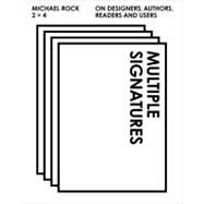 Multiple Signatures : On Designers, Authors, Readers and Users by Rock, Michael; Poynor, Rick (CON); Wigley, Mark (CON); Sellers, Susan (CON); Stout, Georgie (CON), 9780847839735