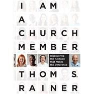 I Am a Church Member Discovering the Attitude that Makes the Difference by Rainer, Thom S., 9781433679735
