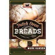 Dutch Oven Breads by Hansen, Mark, 9781599559735