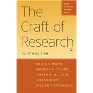 The Craft of Research, Fourth Edition (Chicago Guides to Writing, Editing, and Publishing) by Wayne C. Booth, Gregory G. Colomb, Joseph M. Williams, Joseph Bizup And William T. Fitzgerald, 9780226239736