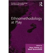 Ethnomethodology at Play by Rouncefield,Mark, 9781138269736