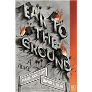 Ear to the Ground A Novel by Ulin, David L.; Kolsby, Paul, 9781939419736