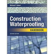 Construction Waterproofing Handbook Second Edition by Kubal, Michael, 9780071489737