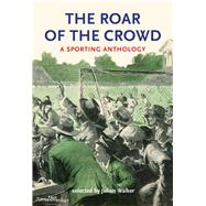 The Roar of the Crowd by Walker, Julian, 9780712309738