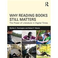 Why Reading Books Still Matters: The Power of Literature in Digital Times by Pennington; Martha C., 9781138629738