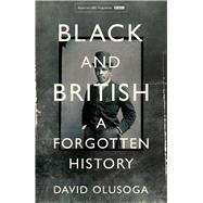 Black and British by Olusoga, David, 9781447299738