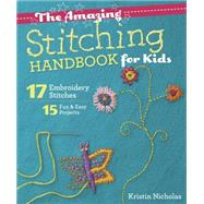 The Amazing Stitching Handbook for Kids by Nicholas, Kristin, 9781607059738
