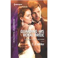 Guarding His Royal Bride by Miller, C.J., 9780373279739