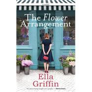 The Flower Arrangement by Griffin, Ella, 9781101989739
